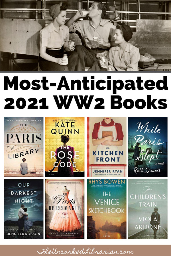 Most Anticipated 2021 World War 2 Book Releases Pinterest Pin with book covers The Paris Dressmaker by Kristy Cambron, The Kitchen Front by Jennifer Ryan, The Paris Library by Janet Skeslien Charles, The Children's Train by Viola Ardone, While Paris Slept by Ruth Druart, The Venice Sketchbook by Rhys Bowen, and The Rose Code by Kate Quinn