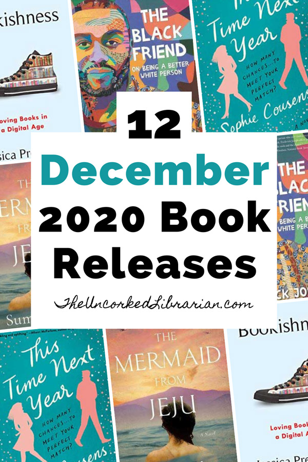 New December 2020 Book Releases Pinterest Pin with book covers for This Time Next Year, The Mermaid From Jeju, The Black Friend, and Bookishness