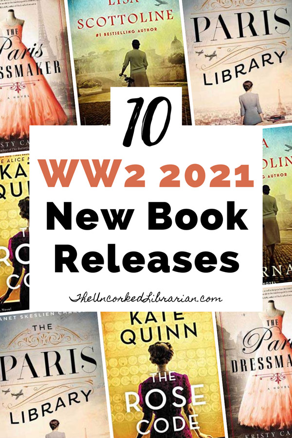 Upcoming 2021 World War 2 Book Releases Pinterest Pin with book covers The Paris Dressmaker by Kristy Cambron, The Paris Library by Janet Skeslien Charles, Eternal by Lisa Scottoline, and The Rose Code by Kate Quinn