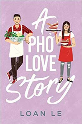 YA romance February 2021 book release, A Pho Love Story by Loan Le book cover with cartoon male and female holding food and pho