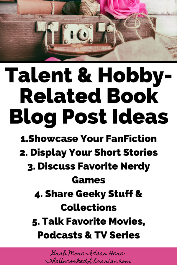 Best Book Blog Topics Post Ideas Pinterest Pin with book blog post ideas like Showcase Your FanFiction, Display Your Short Stories, Discuss Favorite Nerdy Games, Share Geeky Stuff & Collections, and Talk Favorite Movies, Podcasts & TV Series