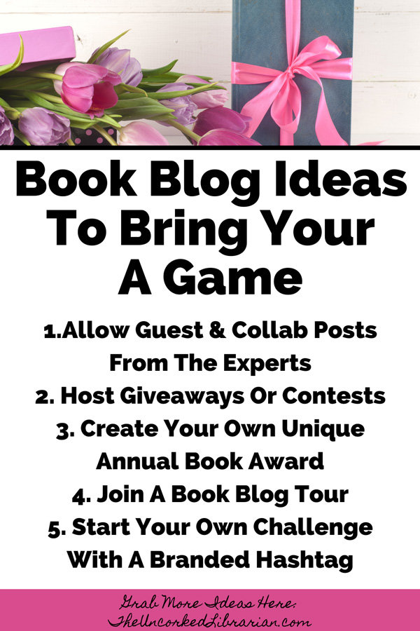 Book Blog Ideas To Increase Engagement with book blogging ideas like Allow Guest & Collab Posts From The Experts, Host Giveaways Or Contests, Create Your Own Unique Annual Book Award, Join A Book Blog Tour, and Start Your Own Challenge With A Branded Hashtag