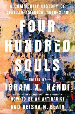 Nonfiction February 2021 new books, Four Hundred Souls Edited by Ibram X. Kendi & Keisha N. Blain book cover with watercolor of people