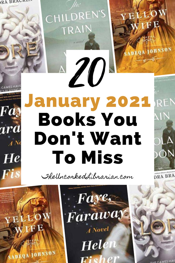 January 2021 New Book Releases Pinterest Pin with book covers for Yellow Wife by Sadeqa Johnson, Faye, Faraway by Helen Fisher, Lore by Alexandra Bracken, and The Children's Train by Viola Ardone & Translated by Clarissa Botsford