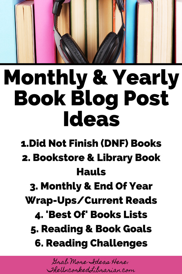 Monthly and Yearly Book Blog Post Ideas with suggestions like Did Not Finish (DNF) Books, Bookstore & Library Book Hauls, Monthly & End Of Year Wrap-Ups/Current Reads, 'Best Of' Books Lists, Reading & Book Goals, Reading Challenges