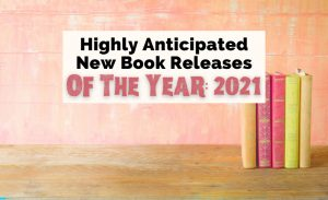 Upcoming 2021 New Book Releases with 5 books standing up against peach wall and wood floor