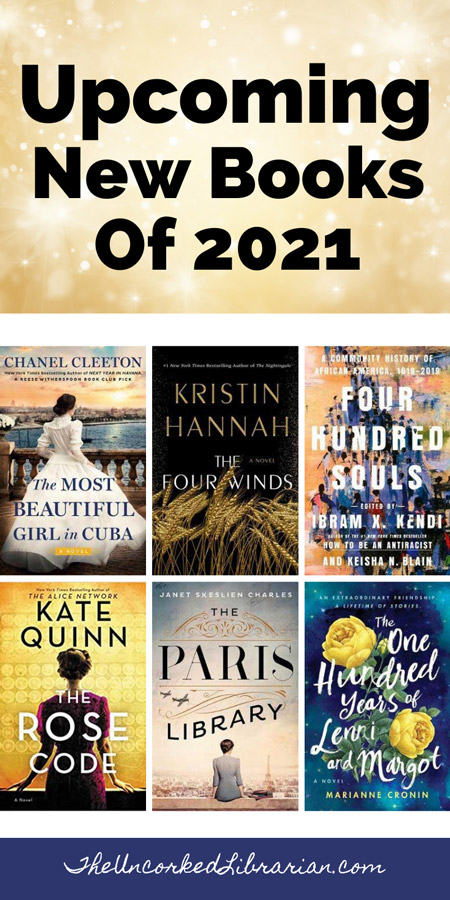 Upcoming 2021 new book releases and new books Pinterest Pin with book covers for The Most Beautiful Girl In Cuba, The Four Winds by Kristin Hannah, Four Hundred Thousand Souls edited by Ibram X Kendi, The Rose Code by Kate Quinn, The Paris Library by Janet Skeslien Charles, and The One Hundred Years of Lenni and Margot by Marianne Cronin