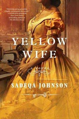 Historical fiction 2021 book release, Yellow Wife by Sadeqa Johnson book cover with Black woman in yellow dress