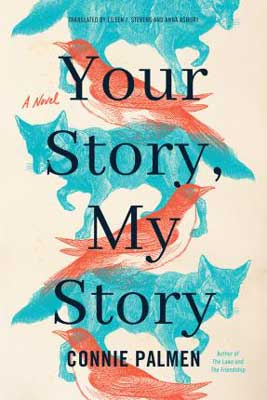 January 2021 biographical fiction book release, Your Story, My Story by Connie Palmen (Translated by Eileen J. Stevens & Anna Asbury) book cover with blue foxes and red birds