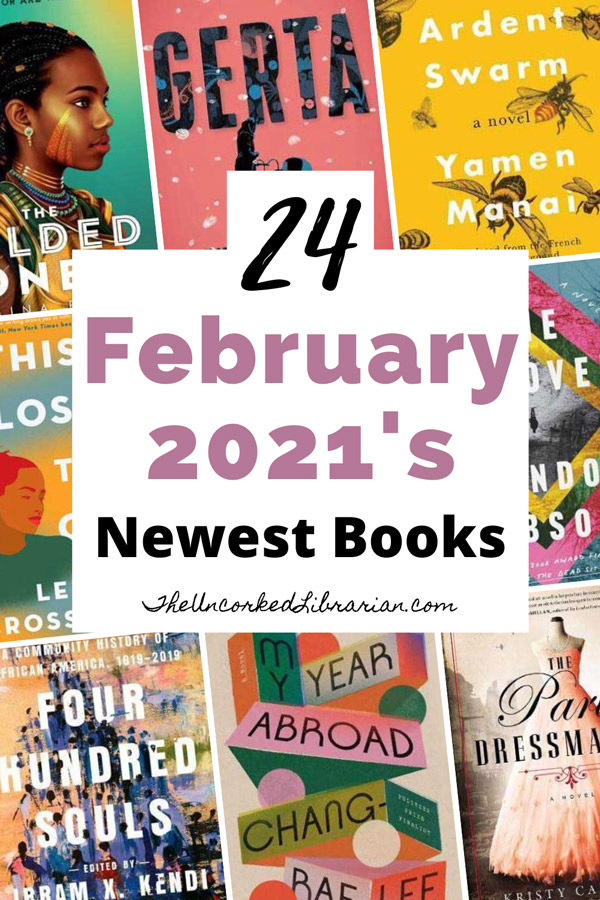 February 2021 New Book Releases Pinterest Pin with book covers for The Ardent Swarm, Gerta, The Paris Dressmaker, Four Hundred Souls, The Gilded Ones, This Close to Okay, My Year Abroad and The Removed