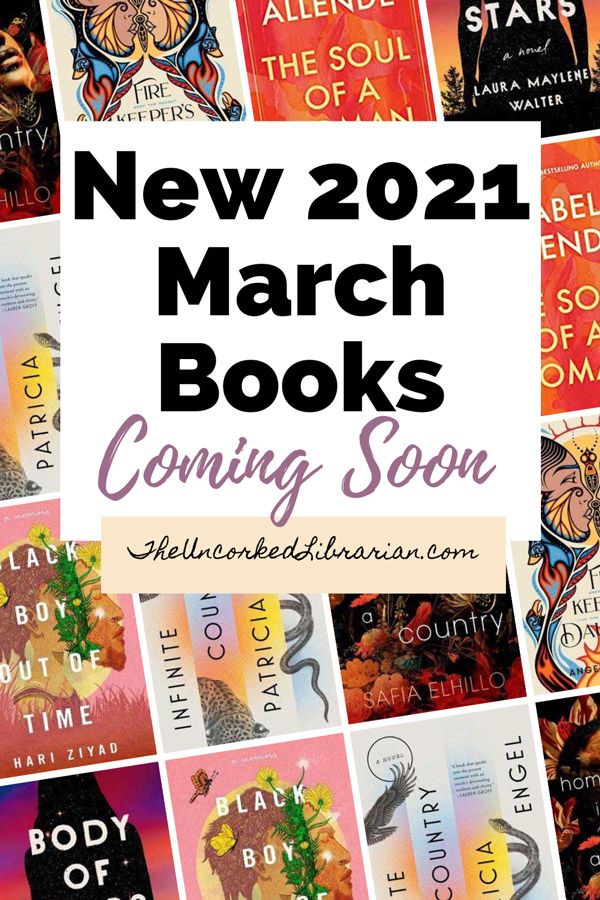 Upcoming New March 2021 Book Releases Pinterest Pin with book covers for Body Of Stars, The Soul of A Woman, Firekeeper's Daughter, Infinite Country, Black Boy Out Of Time, Home is not a Country