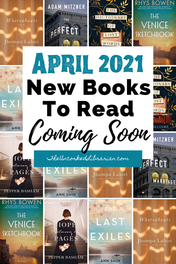April 2021 Book Releases Coming Soon Pinterest Pin With book covers for Whereabouts, The Perfect Marriage, The Dictionary of Lost Words, The Venice Sketchbook, The Last Exiles, and Hope Between The Pages