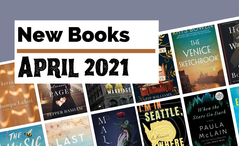 April 2021 Book Releases with book covers for Whereabouts. When The Stars Go Dark, Malice, The Venice Sketchbook, I'm In Seattle Where Are You?, The Last Exiles, Hope Between The Pages, The Perfect Marriage