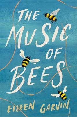 The Music of Bees by Eileen Garvin blue book cover with bees