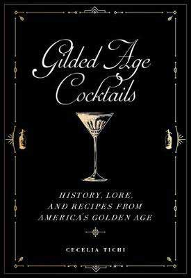 Gilded Age Cocktails by Cecelia Tichi book cover