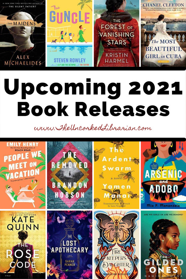 Upcoming 2021 New Book Releases Pinterest Pin with book covers for The Rose Code, The Lost Apothecary, Firekeeper's Daughter, The Gilded Ones, The Ardent Swarm, Arsenic and Adobo, The Removed, People We Meet On Vacation, The Most Beautiful Girl In Cuba, The Guncle, The Maidens