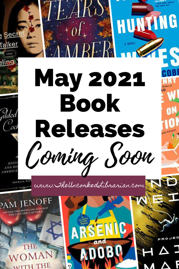 Upcoming May 2021 book releases with book covers for The Secret Talker, Tears of Amber, The Hunting Wives People We Meet On Vacation, Gilded Age Cocktails, Arsenic and Adobo, The Woman With The Blue Star, and Hail Mary