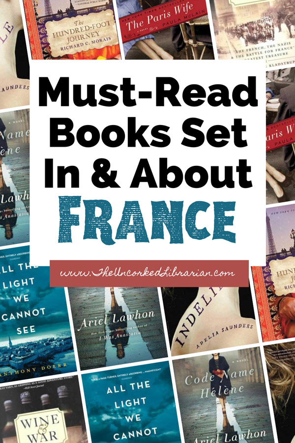 Best Books About France Books Set In France Pinterest Pin with book covers for Code Name Helene, All The Light We Cannot See, Indelible, The Paris Wife, and The Hundred Foot Journey
