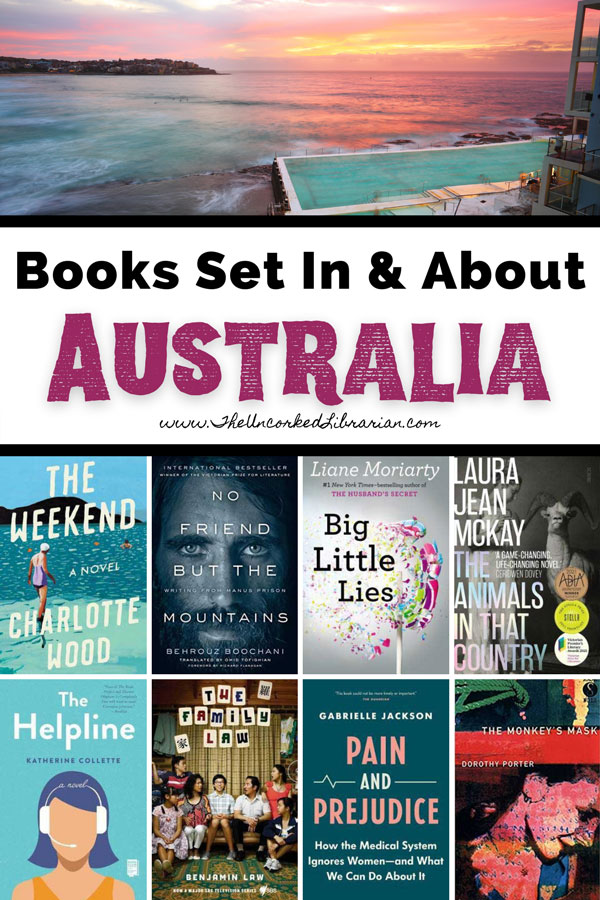 Books Set In Australia And Books About Australia Pinterest Pin with book covers for The Weekend, No Friend But The Mountains, Big Little Lies, The Animals In That Country, The Helpline, The Family Law, Pain and Prejudice, The Money's Mask