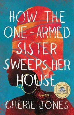 How The One-Armed Sister Sweeps Her House by Cheri Jones book cover with Black woman wearing a pink, orange, and yellow hair wrap