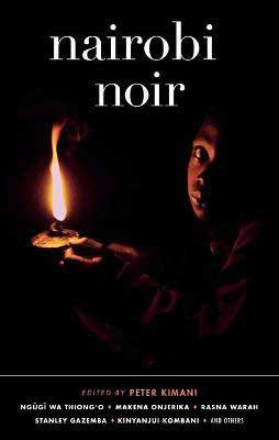 Nairobi Noir edited by Peter Kimani book cover with shadowed person holding a  candle with a large flame