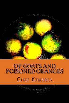 Of Goats and Poisoned Oranges by Ciku Kimeria book cover with yellow  and green balls