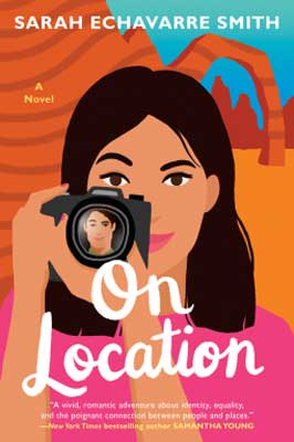 On Location by Sarah Echavarre Smith book cover with woman with dark hair holding a camera with guy reflecting in the lens