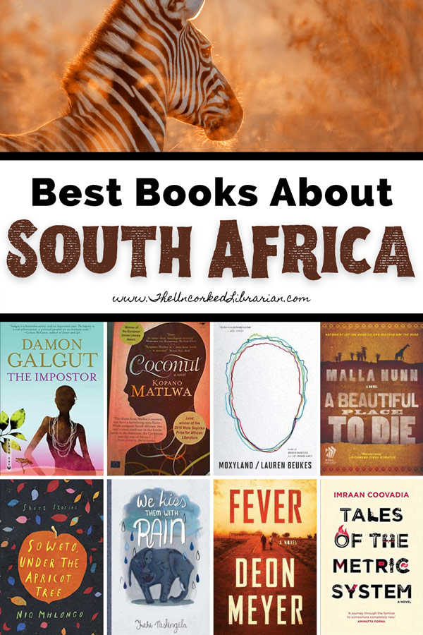 South African Books And Books Set In South Africa Pinterest pin with book covers for Coconut, The Impostor, A Beautiful Place To Die, Fever, Moxyland, We Kiss Them With Train, Soweto Under The Apricot Tree, and Tales of the Metric System along with words best books  about South Africa and image of zebra in tall grass