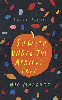 Soweto, Under the Apricot Tree by Niq Mhlongo book cover with illustration of an orange apricot