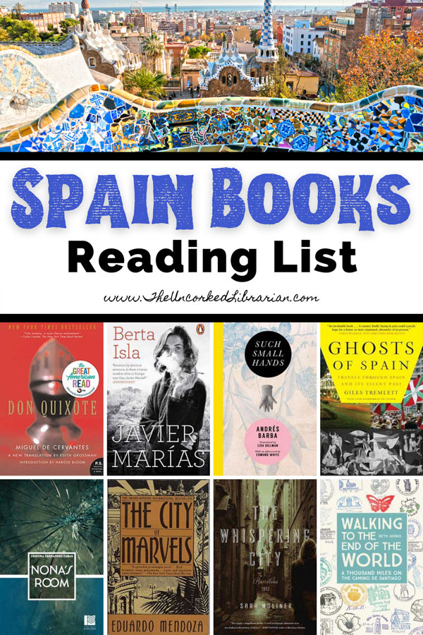 Spain Books And Books About Spain Reading List Pinterest Pin with book covers for Don Quixote, Berta Isla, Such Small Hands, Ghosts Of Spain, Nona's Room, The City of Marvels, The Whispering City, and Walking to the end of the world with picture of Park Guell in Barcelona, Spain