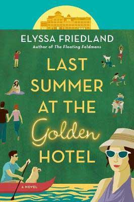 The Last Summer At The Golden Hotel by Elyssa Friedland book cover with sketches of families on vacation on green background cover