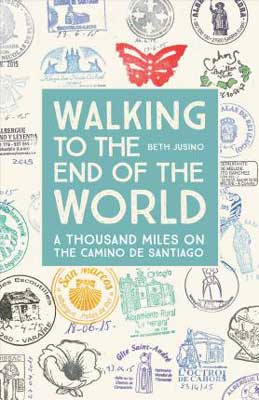 Walking to the End of the World: A Thousand Miles on the Camino de Santiago by Beth Jusino book cover with travel, passport, and visa stamps