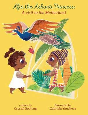 Afia the Ashanti Princess: A Visit to the Motherland by Crystal Boateng book cover with yellow background and illustration of two black women in leaves with colorful bird flying above them