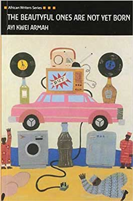 The Beautyful Ones Are Not Yet Born by Ayi Kwei Armah book cover with sketch  of pink car, old TV, records, and soda bottle all balancing on top of each other