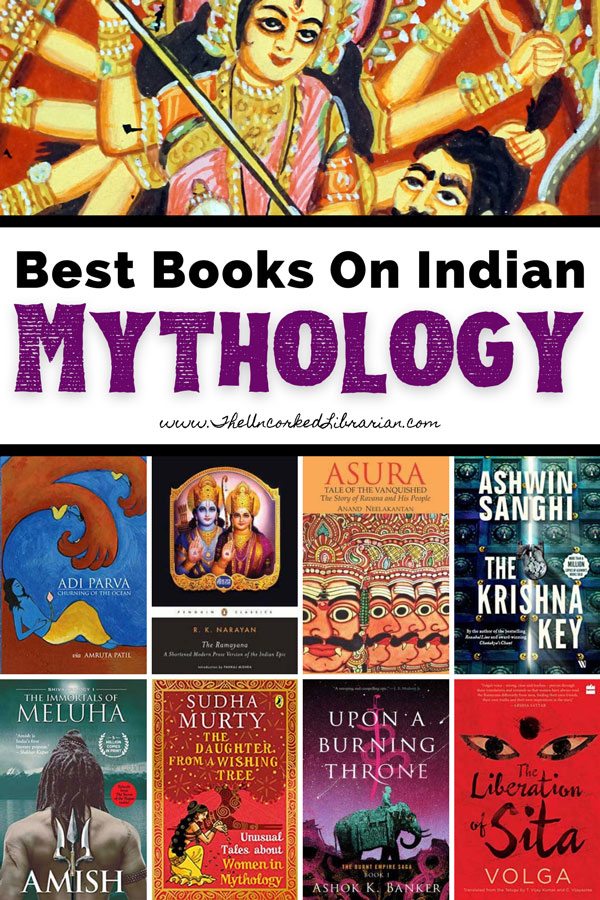 Best Books On India Mythology Indian Mythology Stories Pinterest Pin with book covers for The Daughter from a Wishing Tree, Upon A burning Throne, The Krishna Key, The Liberation of Sita, Asura, The Ramayana, The Immortals of Meluha, and Adi Parva