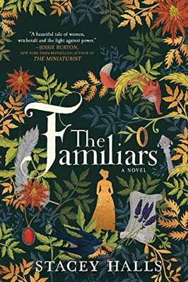 The Familiars by Stacey Halls book cover with colorful branches, bird, a woman